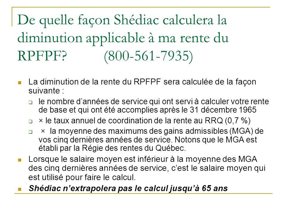 De quelle façon Shédiac calculera la diminution applicable à ma rente du RPFPF? (800-561-7935) La diminution de la rente du RPFPF sera calculée de la