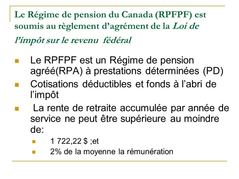 Le Régime de pension du Canada (RPFPF) est soumis au règlement dagrément de la Loi de limpôt sur le revenu fédéral Le RPFPF est un Régime de pension a
