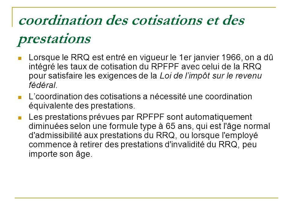 coordination des cotisations et des prestations Lorsque le RRQ est entré en vigueur le 1er janvier 1966, on a dû intégré les taux de cotisation du RPF