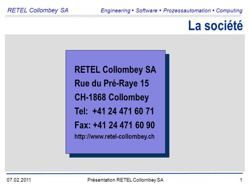 RETEL Collombey SA Engineering Software Prozessautomation Computing 07.02.2011Présentation RETEL Collombey SA1 RETEL Collombey SA Rue du Pré-Raye 15 CH-1868 Collombey Tel: +41 24 471 60 71 Fax: +41 24 471 60 90 http://www.retel-collombey.ch RETEL Collombey SA Rue du Pré-Raye 15 CH-1868 Collombey Tel: +41 24 471 60 71 Fax: +41 24 471 60 90 http://www.retel-collombey.ch La société