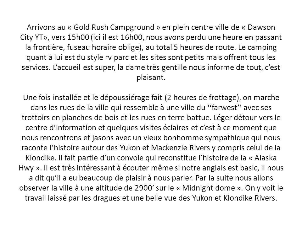 Arrivons au « Gold Rush Campground » en plein centre ville de « Dawson City YT», vers 15h00 (ici il est 16h00, nous avons perdu une heure en passant l
