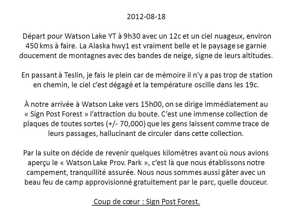 2012-08-18 Départ pour Watson Lake YT à 9h30 avec un 12c et un ciel nuageux, environ 450 kms à faire. La Alaska hwy1 est vraiment belle et le paysage