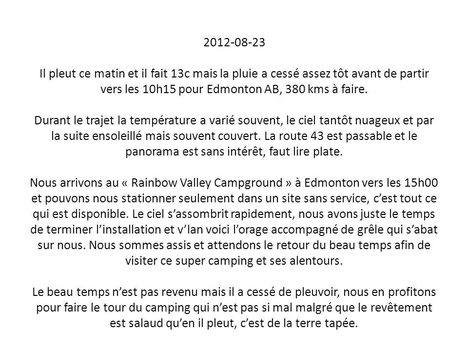 2012-08-23 Il pleut ce matin et il fait 13c mais la pluie a cessé assez tôt avant de partir vers les 10h15 pour Edmonton AB, 380 kms à faire. Durant l