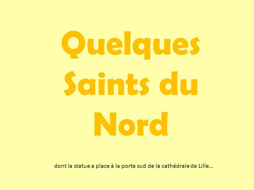 Quelques Saints du Nord dont la statue a place à la porte sud de la cathédrale de Lille…