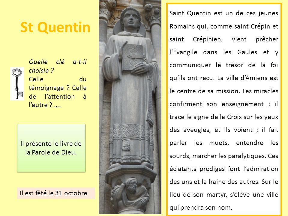 St Quentin Saint Quentin est un de ces jeunes Romains qui, comme saint Crépin et saint Crépinien, vient prêcher lÉvangile dans les Gaules et y communi