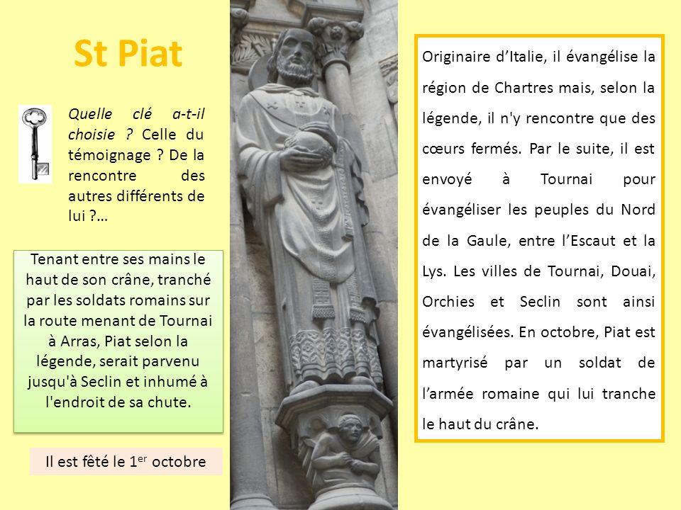 St Piat Tenant entre ses mains le haut de son crâne, tranché par les soldats romains sur la route menant de Tournai à Arras, Piat selon la légende, se