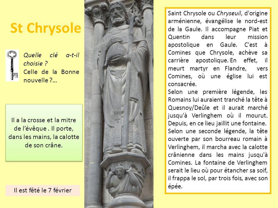 St Chrysole Il a la crosse et la mitre de lévêque. Il porte, dans les mains, la calotte de son crâne. Quelle clé a-t-il choisie ? Celle de la Bonne no