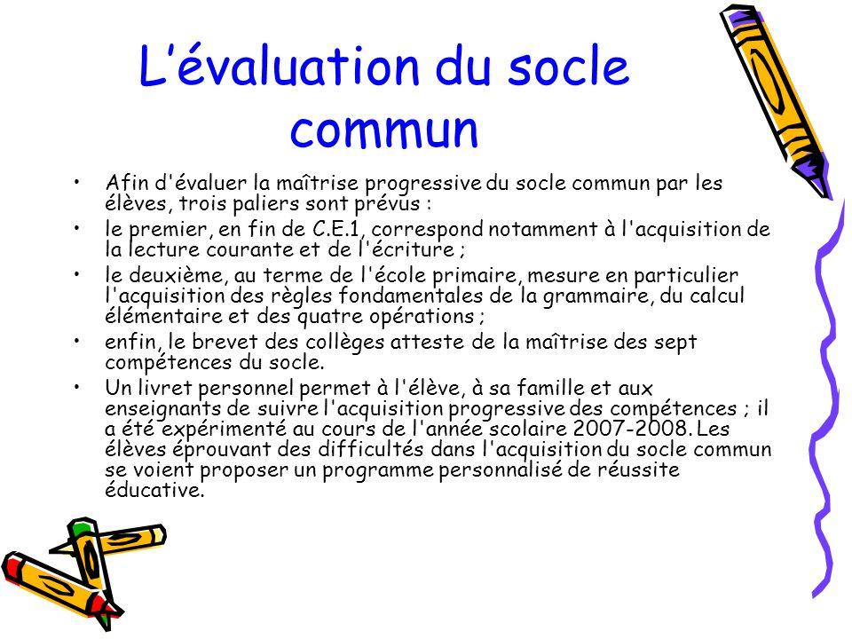 Lévaluation du socle commun Afin d'évaluer la maîtrise progressive du socle commun par les élèves, trois paliers sont prévus : le premier, en fin de C