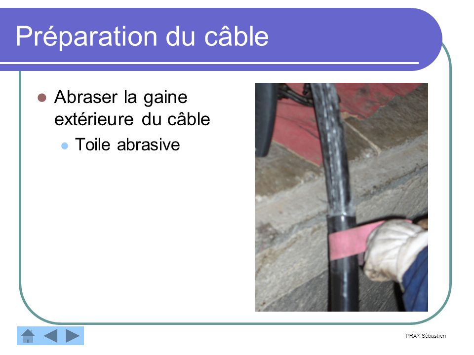 Préparation du câble Abraser la gaine extérieure du câble Toile abrasive PRAX Sébastien