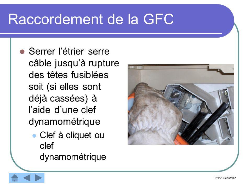 Raccordement de la GFC Serrer létrier serre câble jusquà rupture des têtes fusiblées soit (si elles sont déjà cassées) à laide dune clef dynamométriqu