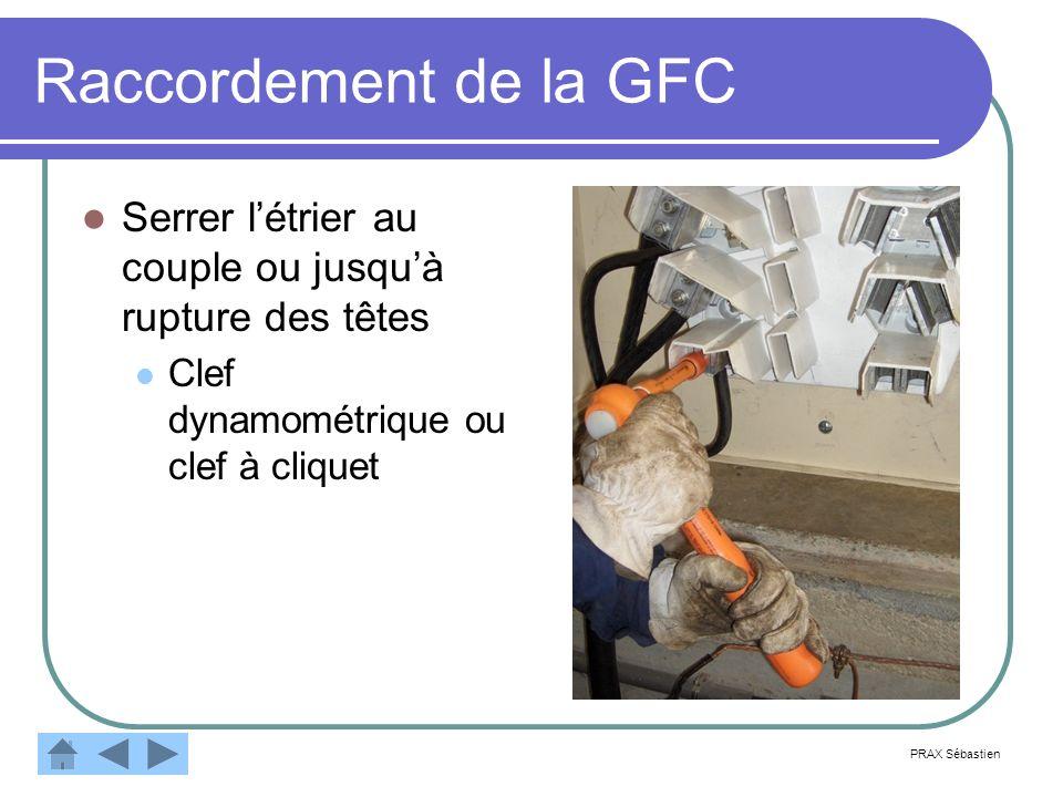 Raccordement de la GFC Serrer létrier au couple ou jusquà rupture des têtes Clef dynamométrique ou clef à cliquet PRAX Sébastien