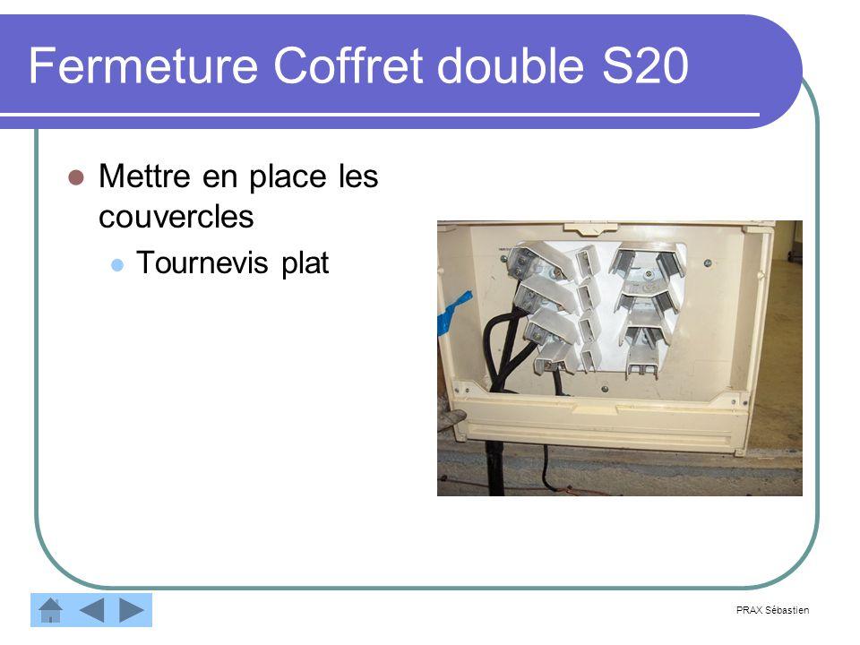 Fermeture Coffret double S20 Mettre en place les couvercles Tournevis plat PRAX Sébastien