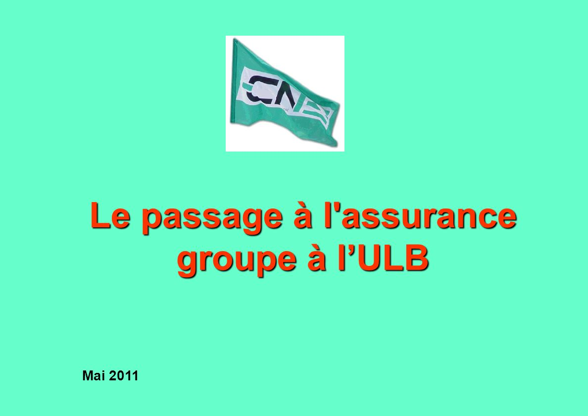 Le passage à l assurance groupe à lULB Mai 2011