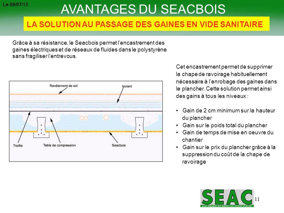 11 AVANTAGES DU SEACBOIS LA SOLUTION AU PASSAGE DES GAINES EN VIDE SANITAIRE Grâce à sa résistance, le Seacbois permet lencastrement des gaines électr