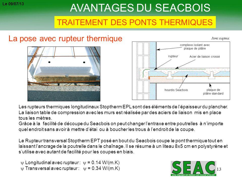 13 AVANTAGES DU SEACBOIS TRAITEMENT DES PONTS THERMIQUES Longitudinal avec rupteur : = 0.14 W/(m.K) Transversal avec rupteur : = 0.34 W/(m.K) Les rupt