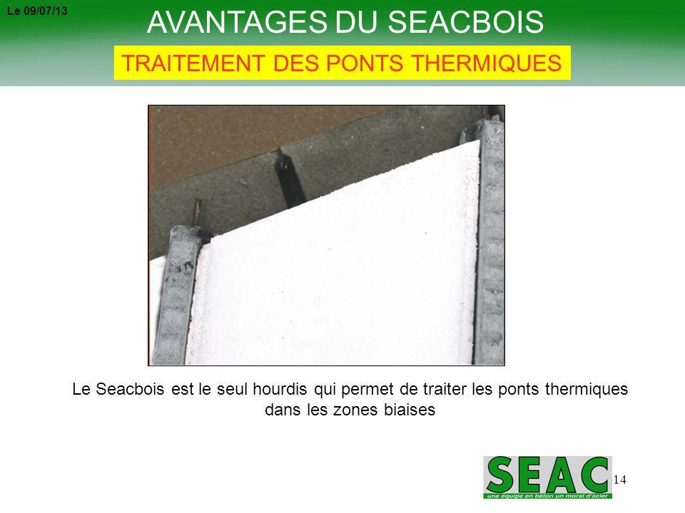 14 AVANTAGES DU SEACBOIS TRAITEMENT DES PONTS THERMIQUES Le Seacbois est le seul hourdis qui permet de traiter les ponts thermiques dans les zones bia