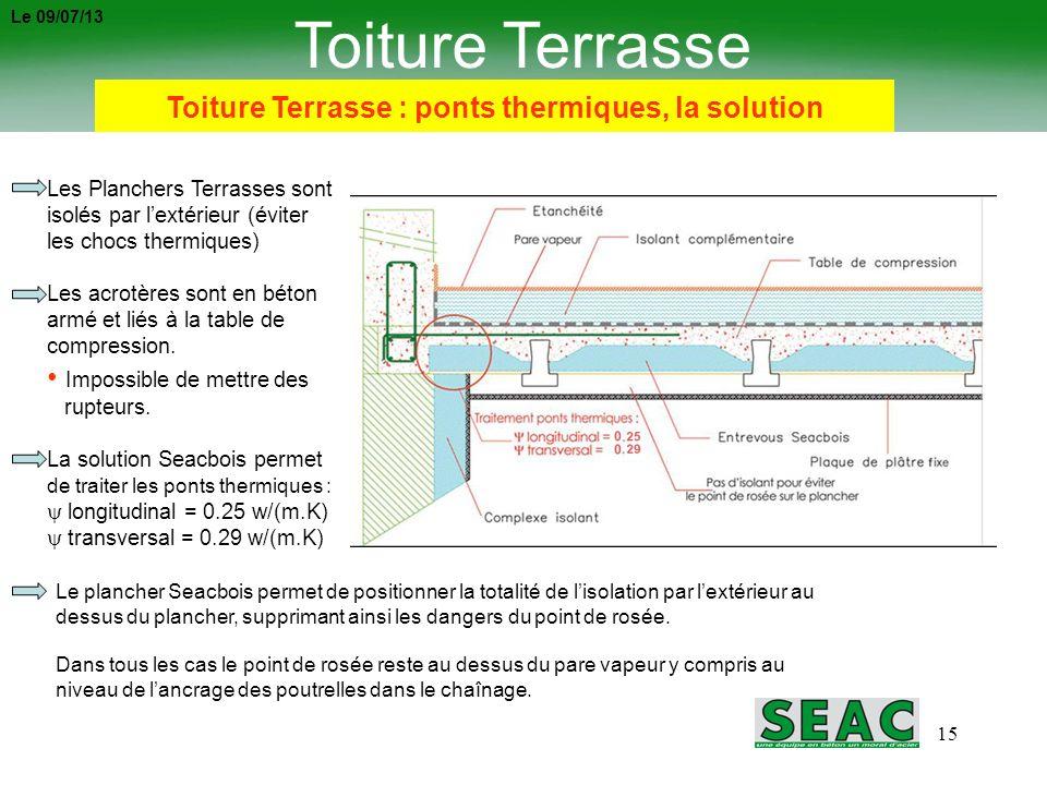 15 Toiture Terrasse Les Planchers Terrasses sont isolés par lextérieur (éviter les chocs thermiques) Les acrotères sont en béton armé et liés à la tab