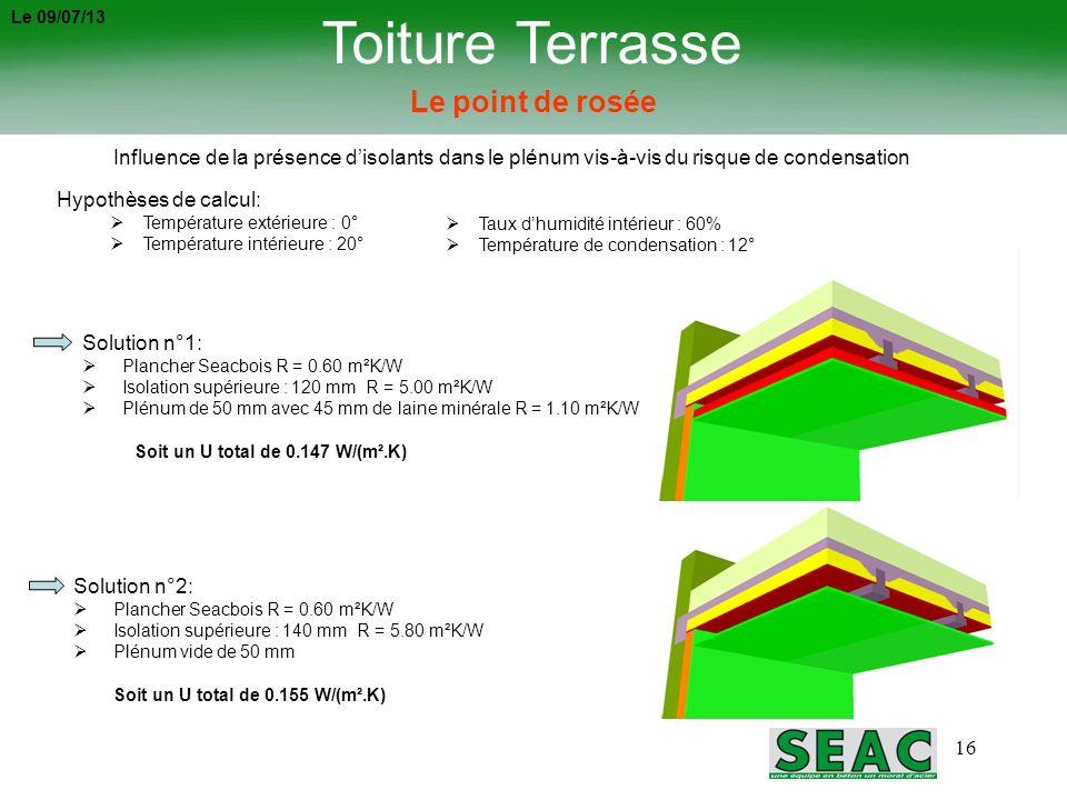 16 Solution n°1: Plancher Seacbois R = 0.60 m²K/W Isolation supérieure : 120 mm R = 5.00 m²K/W Plénum de 50 mm avec 45 mm de laine minérale R = 1.10 m
