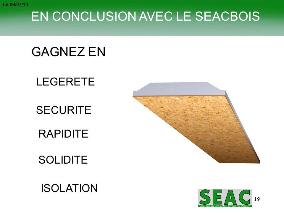 19 GAGNEZ EN LEGERETE SECURITE SOLIDITE RAPIDITE ISOLATION EN CONCLUSION AVEC LE SEACBOIS Le 09/07/13