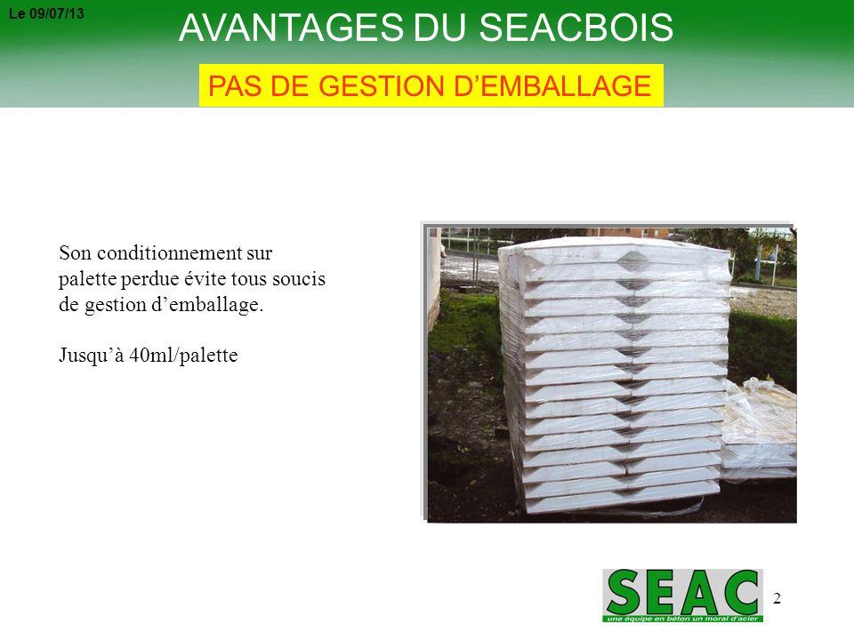 2 AVANTAGES DU SEACBOIS PAS DE GESTION DEMBALLAGE Son conditionnement sur palette perdue évite tous soucis de gestion demballage. Jusquà 40ml/palette