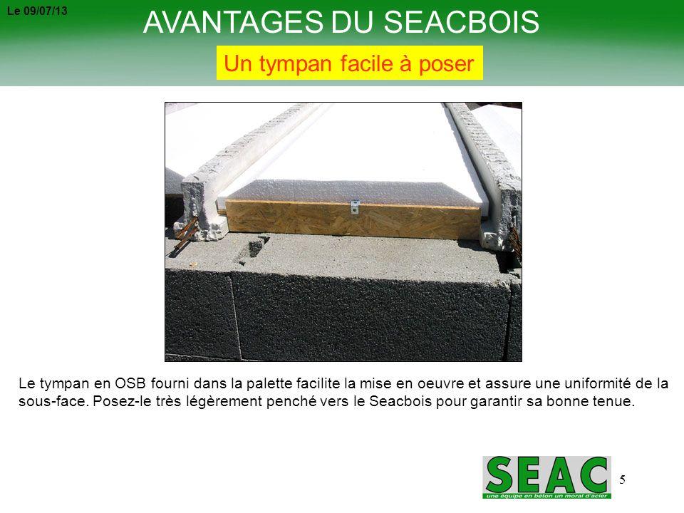 5 AVANTAGES DU SEACBOIS Un tympan facile à poser Le tympan en OSB fourni dans la palette facilite la mise en oeuvre et assure une uniformité de la sou