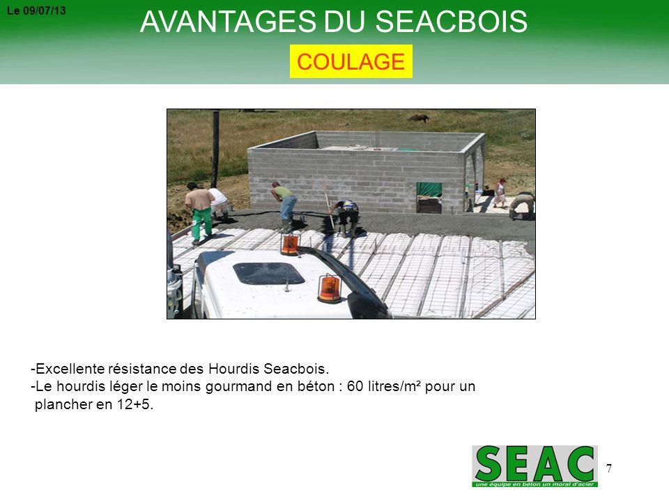 7 AVANTAGES DU SEACBOIS COULAGE -Excellente résistance des Hourdis Seacbois. -Le hourdis léger le moins gourmand en béton : 60 litres/m² pour un planc