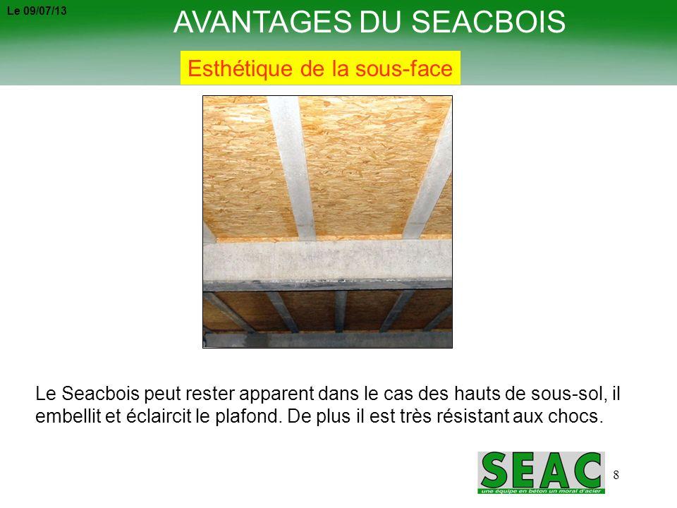 9 AVANTAGES DU SEACBOIS SUSPENTE SEACBOIS Accroche rapide de la suspente dans toutes les configurations : sur les talons des poutrelles ou directement dans le Seacbois (50 kgs par vis).