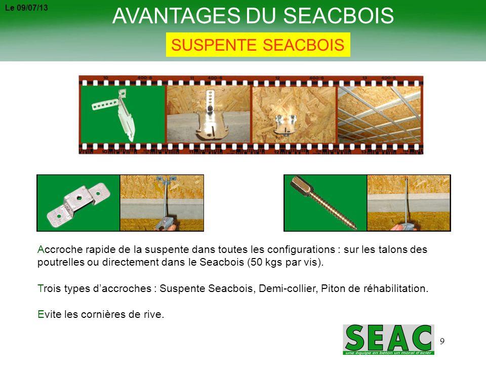 9 AVANTAGES DU SEACBOIS SUSPENTE SEACBOIS Accroche rapide de la suspente dans toutes les configurations : sur les talons des poutrelles ou directement