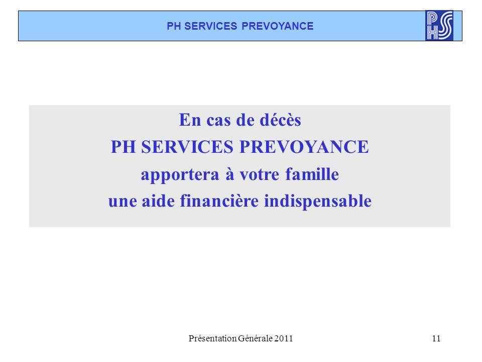 Présentation Générale 201111 PH SERVICES PREVOYANCE En cas de décès PH SERVICES PREVOYANCE apportera à votre famille une aide financière indispensable
