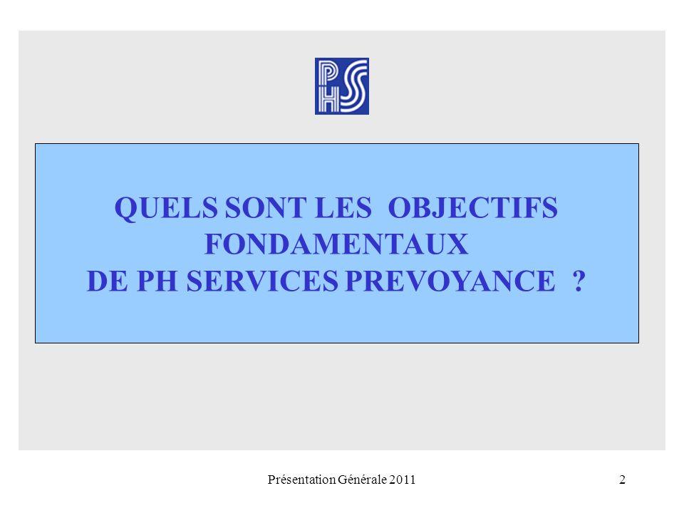 Présentation Générale 20112 QUELS SONT LES OBJECTIFS FONDAMENTAUX DE PH SERVICES PREVOYANCE ?