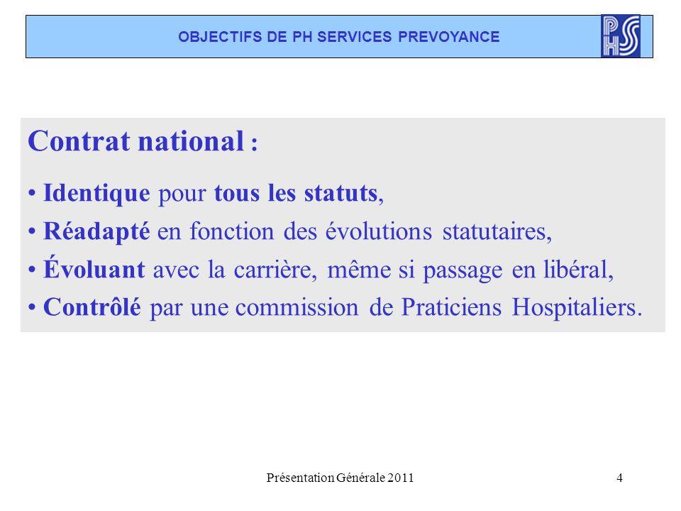 Présentation Générale 20114 OBJECTIFS DE PH SERVICES PREVOYANCE Contrat national : Identique pour tous les statuts, Réadapté en fonction des évolution