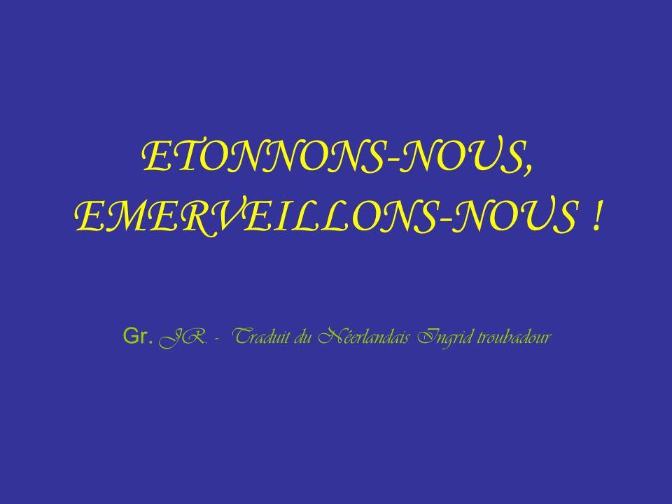 ETONNONS-NOUS, EMERVEILLONS-NOUS ! Gr. JR. - Traduit du Néerlandais Ingrid troubadour