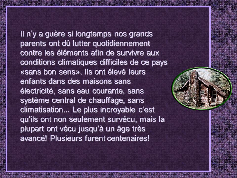 Il ny a guère si longtemps nos grands parents ont dû lutter quotidiennement contre les éléments afin de survivre aux conditions climatiques difficiles de ce pays «sans bon sens».