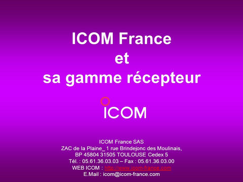 ICOM France et sa gamme récepteur ICOM France SAS ZAC de la Plaine_ 1 rue Brindejonc des Moulinais, BP 45804 31505 TOULOUSE Cedex 5 Tél. : 05.61.36.03