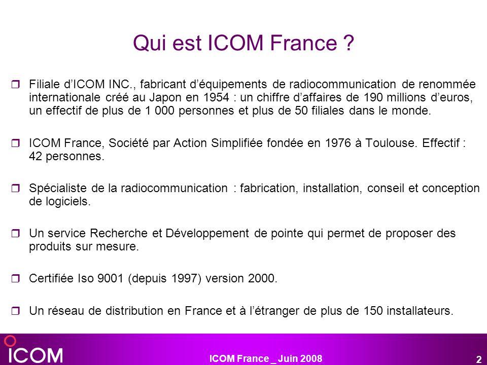 ICOM France _ Juin 2008 2 Qui est ICOM France ? Filiale dICOM INC., fabricant déquipements de radiocommunication de renommée internationale créé au Ja