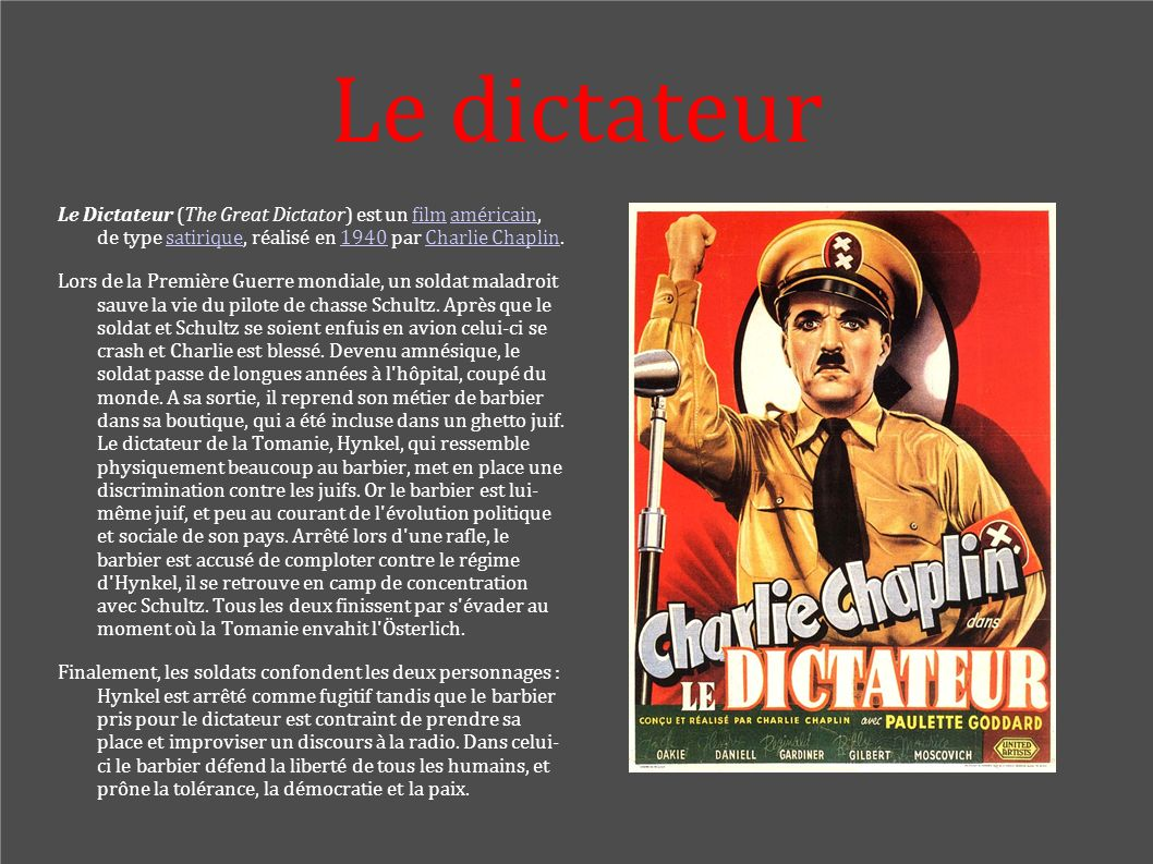Le dictateur Le Dictateur (The Great Dictator) est un film américain, de type satirique, réalisé en 1940 par Charlie Chaplin.filmaméricainsatirique194