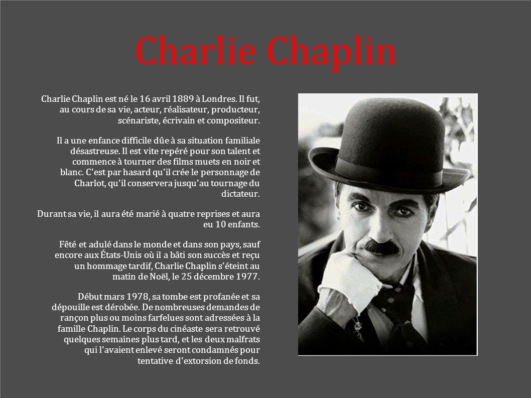 Charlie Chaplin Charlie Chaplin est né le 16 avril 1889 à Londres. Il fut, au cours de sa vie, acteur, réalisateur, producteur, scénariste, écrivain e