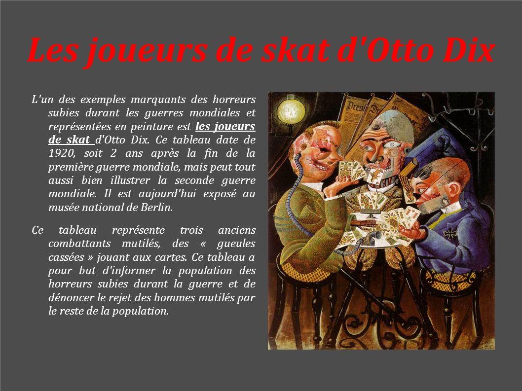 Les joueurs de skat d'Otto Dix L'un des exemples marquants des horreurs subies durant les guerres mondiales et représentées en peinture est les joueur