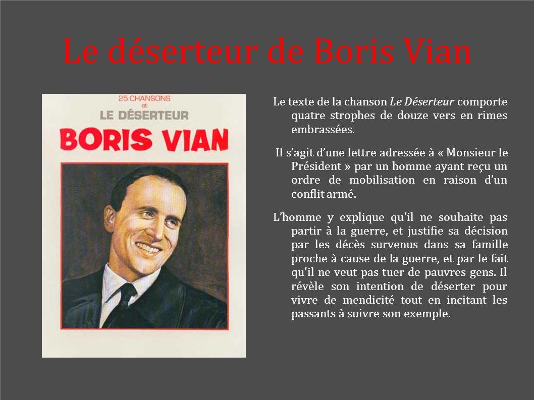 Le déserteur de Boris Vian Le texte de la chanson Le Déserteur comporte quatre strophes de douze vers en rimes embrassées. Il sagit dune lettre adress