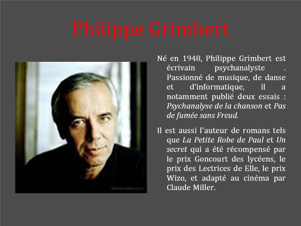 Philippe Grimbert Né en 1948, Philippe Grimbert est écrivain psychanalyste. Passionné de musique, de danse et d'informatique, il a notamment publié de