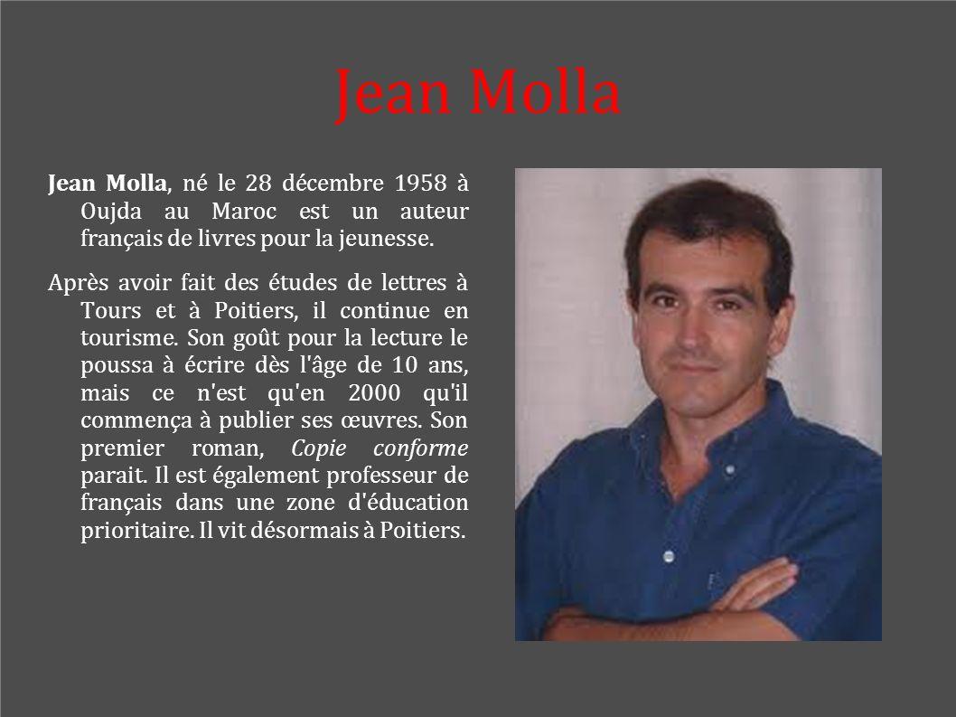 Jean Molla Jean Molla, né le 28 décembre 1958 à Oujda au Maroc est un auteur français de livres pour la jeunesse. Après avoir fait des études de lettr