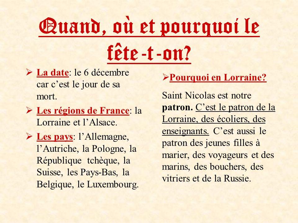 Quand, où et pourquoi le fête-t-on? La date: le 6 décembre car cest le jour de sa mort. Les régions de France: la Lorraine et lAlsace. Les pays: lAlle