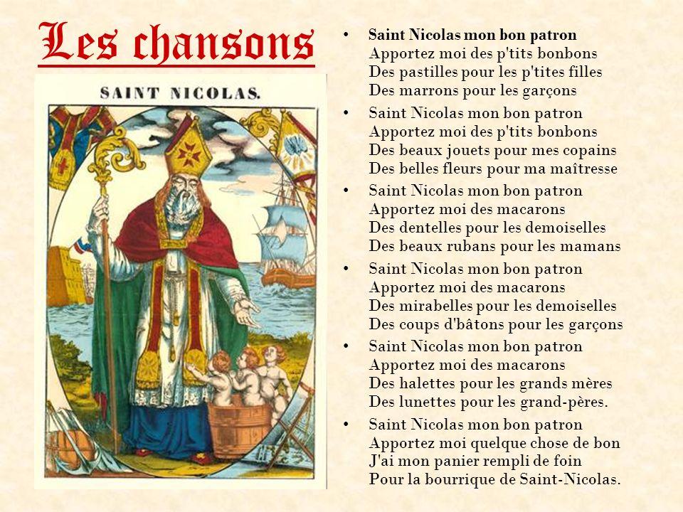 Les chansons Saint Nicolas mon bon patron Apportez moi des p'tits bonbons Des pastilles pour les p'tites filles Des marrons pour les garçons Saint Nic