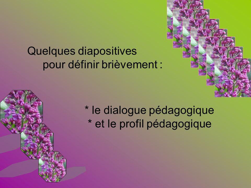* le dialogue pédagogique * et le profil pédagogique Quelques diapositives pour définir brièvement :