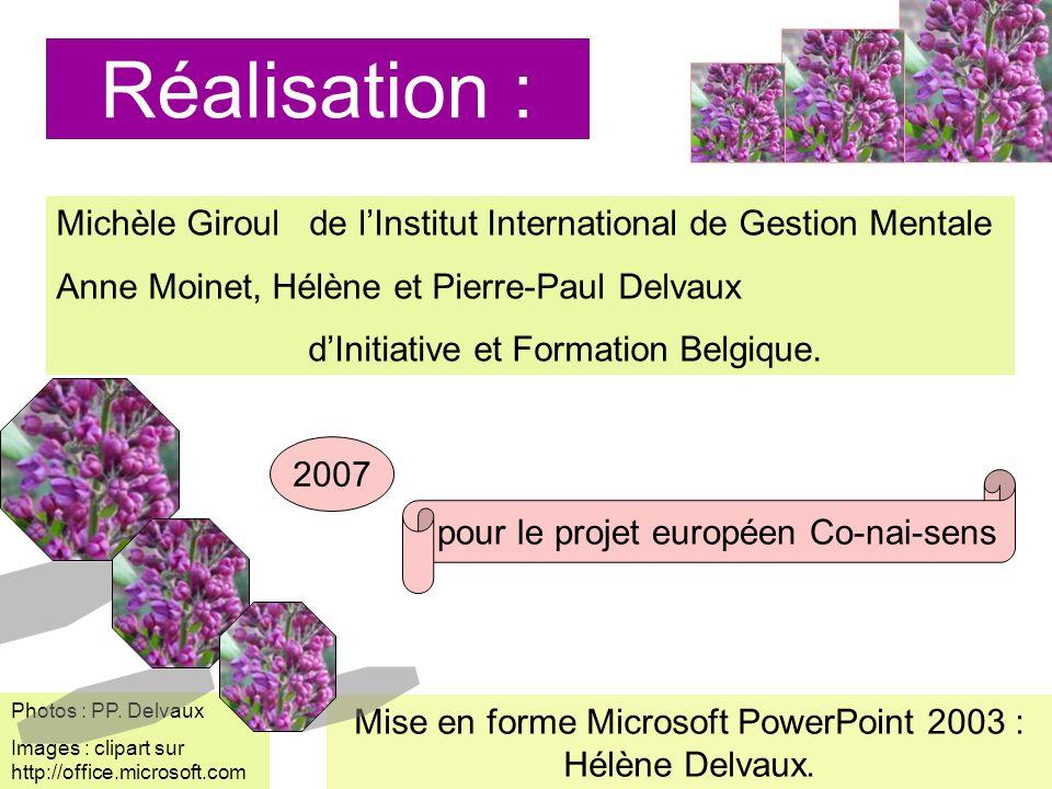 Photos : PP. Delvaux Images : clipart sur http://office.microsoft.com Réalisation : Michèle Giroul de lInstitut International de Gestion Mentale Anne