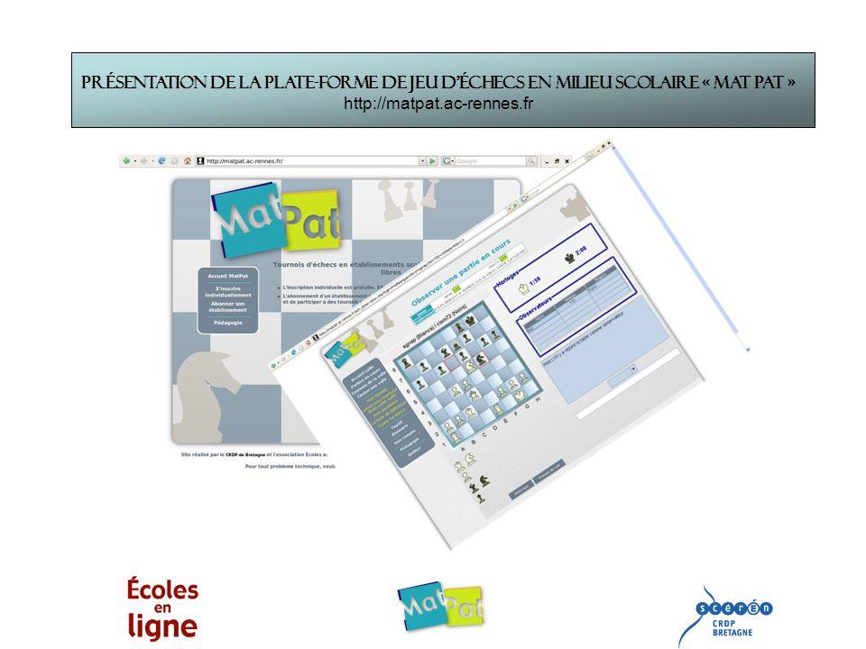 Présentation de la plate-forme de jeu déchecs en milieu scolaire « Mat Pat » http://matpat.ac-rennes.fr
