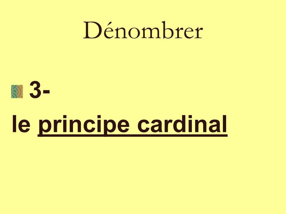 3- le principe cardinal Dénombrer