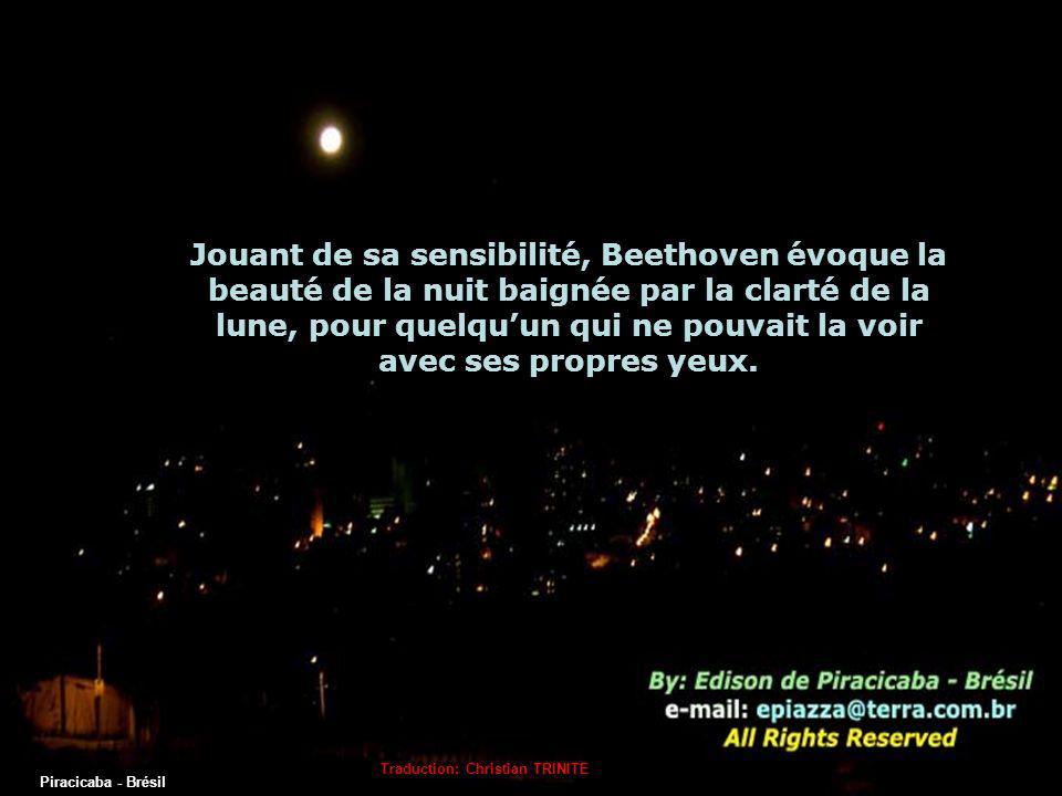 Et tout cela grâce à une jeune fille aveugle qui lui inspira le désir de traduire en notes de musique, une nuit au clair de lune...