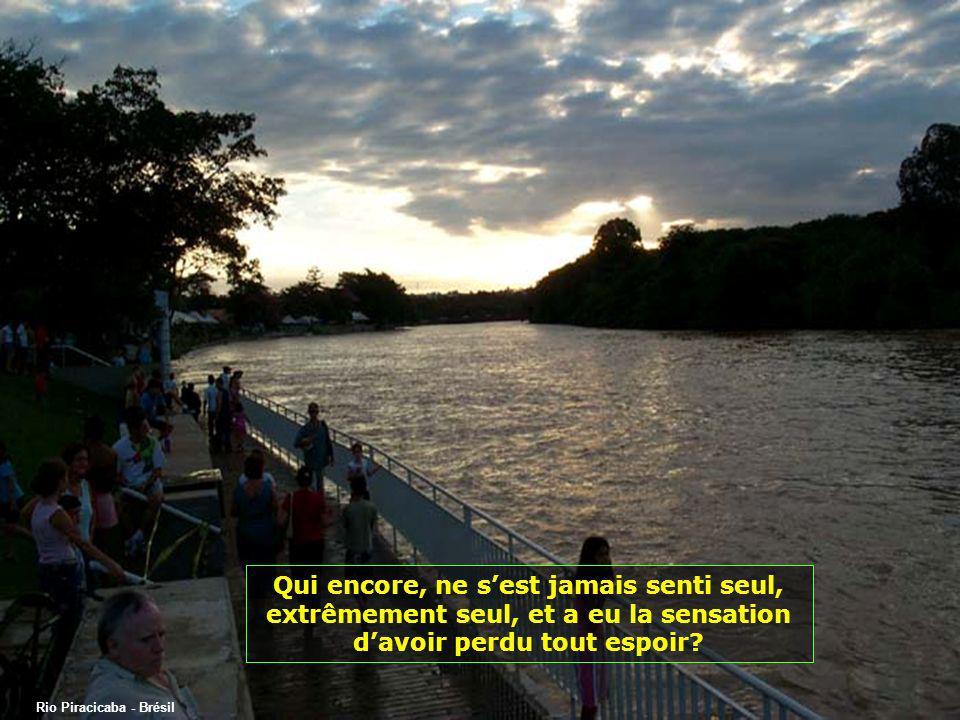 Rio Piracicaba - Brésil Qui dentre nous na pas eu de moment dextême douleur.