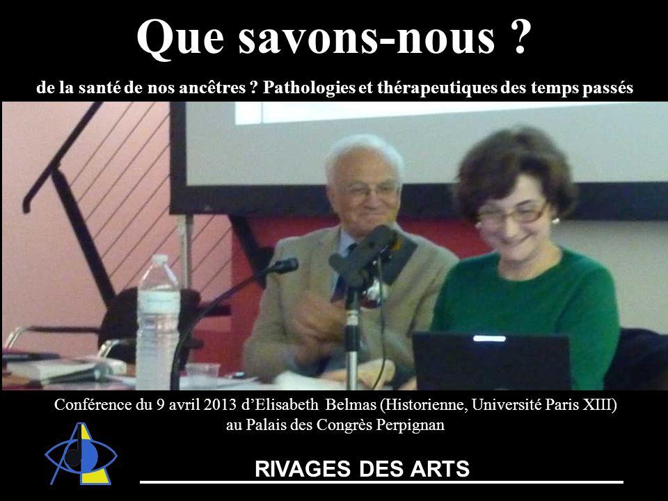 Théâtre de lArchipel Que savons-nous ? de la santé de nos ancêtres ? Pathologies et thérapeutiques des temps passés Conférence du 9 avril 2013 dElisab